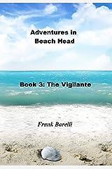 Adventures in Beach Head: Book 3: The Vigilante Kindle Edition