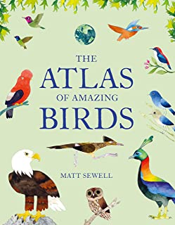 Atlas of Amazing Birds: (Fun, Colorful Watercolor Paintings of Birds from Around the World with Unusual Facts, Ages 5-10, ...
