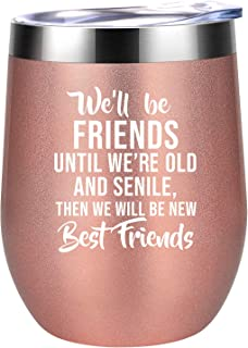 We'll be Friends Until We are Old and Senile - Best Friend BFF Gifts for Women - Funny Long Distance Birthday, Christmas Gift for Unbiological Soul Sister, Besties - Coolife Friendship Wine Tumbler