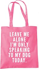 Leave me alone I am only speaking to my dog - Dog lover gift Tote Shopper Fashion Bag