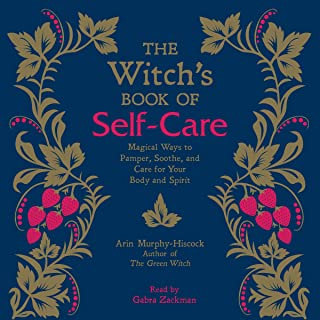 The Witch`s Book of Self-Care: Magical Ways to Pamper, Soothe, and Care for Your Body and Spirit