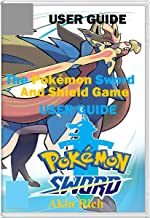 The Pokémon Sword and Shield Game: A Master Guide for Beginners to Maximize Pokemon Sword and Shield Game (English Edition)