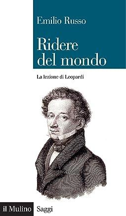 Ridere del mondo: La lezione di Leopardi (Saggi Vol. 852)