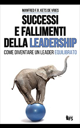 Successi e fallimenti della leadership. Come diventare un leader equilibrato. Ediz. bilingue