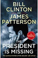 The President is Missing: The political thriller of the decade (Bill Clinton & James Patterson stand-alone thrillers) Kindle Edition