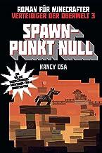 Verteidiger der Oberwelt, Band 3: Spawn-Punkt Null: Roman für Minecrafter (German Edition)