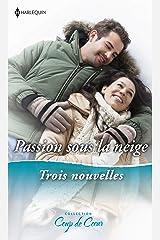 Passion sous la neige : Rendez-vous sous le gui - Un Noël princier - Réveillon surprise (Passions) Format Kindle