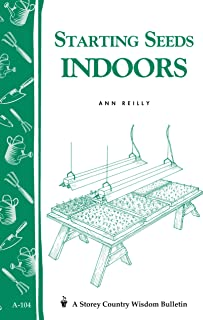 Starting Seeds Indoors: Storey`s Country Wisdom Bulletin  A-104