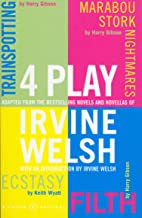 4 Play: Trainspotting by Harry Gibson, Marabou Stork Nightmares by Harry Gibson, Ecstasy by Keith Wyatt, Filth by Harry Gi...