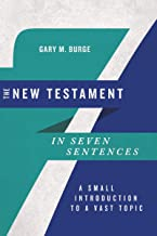 The New Testament in Seven Sentences: A Small Introduction to a Vast Topic (Introductions in Seven Sentences)