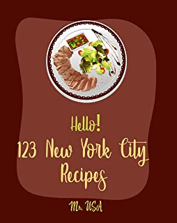 Hello! 123 New York City Recipes: Best New York City Cookbook Ever For Beginners [American Pie Cookbook, New York Pizza Cookbook, New York Cheesecake Recipe, New York Italian Cookbook] [Book 1]
