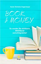 BOOK & MONEY: So werden Sie sichtbarer, BUCHbarer und erfolgreicher! (German Edition)