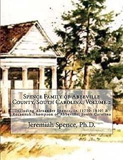 Spence Family of Abbeville County, South Carolina, Volume 2: Including Alexander Spence, Sr. (1750-1810) & Rosannah Thompson of Abbeville, South Carolina (Spens / Spence Family History Series)