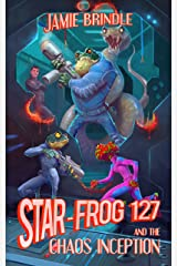 Star Frog 127 and the Chaos Inception (Tales from the Storystream Book 4) Kindle Edition