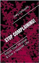 Stop Complaining!: Adjust Your Mindset & Live a Happier Life