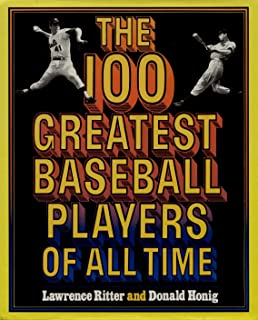 The 100 Greatest Baseball Players of All Time: Babe Ruth, Lou Brock, Paul Wagner, Ty Cobb, Etc.