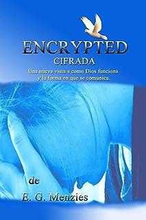 Encrypted: Cifrada - Una nueva vista a como Dios funciona y la forma en que se comunica. (Spanish Edition)