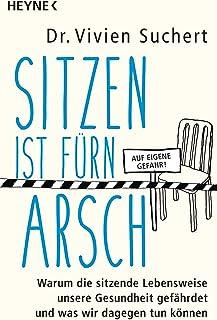 Sitzen ist fürn Arsch: Warum die sitzende Lebensweise unsere Gesundheit gefährdet und was wir dagegen tun können (German E...