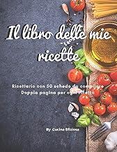 Il libro delle mie ricette. Ricettario con 50 schede da compilare. Doppia pagina per ogni ricetta: ricettario da scrivere ...