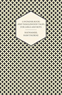 The Complete Writings Of Nathaniel Hawthorne; A Wonder-Book for Girls and Boys & Tanglewood Tales