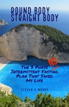 Round Body Straight Body: The 3 Phase Intermittent Fasting Plan That Saved My Life