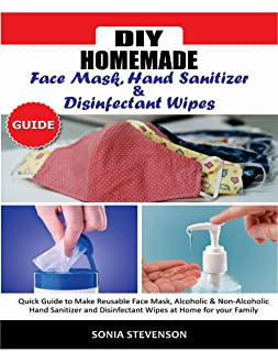 DIY HOMEMADE FACE MASK HAND SANITIZER AND DISINFECTANT WIPES GUIDE: Quick Guide to Make..