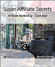 Super Affiliate Secrets: Affiliate Marketing - Start now