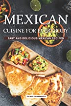 Mexican Cuisine for Everybody: Easy and Delicious Mexican Recipes