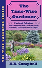 The Time-Wise Gardener: Fast and Fabulous: Quick and Easy Time-Saving Perennial Gardening Techniques and Strategies