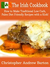"""THE IRISH COOKBOOK: """"How to make Traditional Low Carb, Paleo Diet Friendly recipes with a kick!"""" (cookbook of the world 1)"""