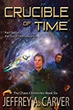 "Crucible of Time: Part Two of the ""Out of Time"" Sequence (The Chaos Chronicles Book 6)"