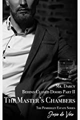 Mr. Darcy Behind Closed Doors Part II: The Master's Chambers (Pemberley Estate Series Book 18) Kindle Edition