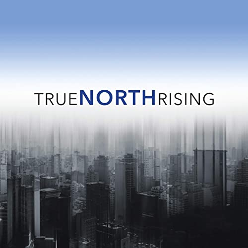 True North Rising - True North Rising 2019