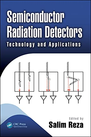 Semiconductor Radiation Detectors: Technology and Applications (Devices, Circuits, and Systems) (English Edition)