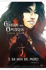 La Guilde des Ombres - Tome 1: Le don de mort, partie 2 Format Kindle