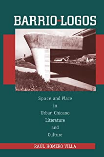 Barrio-Logos: Space and Place in Urban Chicano Literature and Culture (History, Culture, and Society Series)