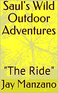 """Saul's Wild Outdoor Adventures: """"The Ride"""" (English Edition)"""