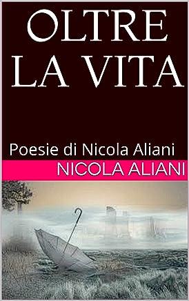 OLTRE LA VITA: Poesie di Nicola Aliani