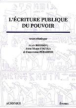 L'écriture publique du pouvoir (Etudes t. 10) (French Edition)