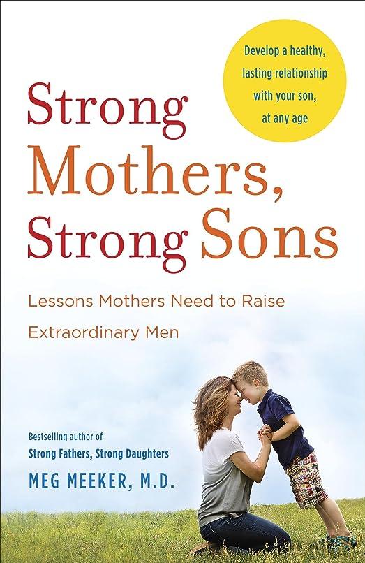 拳習熟度シェルターStrong Mothers, Strong Sons: Lessons Mothers Need to Raise Extraordinary Men (English Edition)