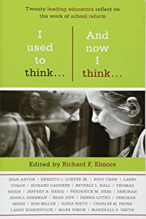 I Used To Think…And Now I Think…: Twenty Leading Educatiors Reflect on the Work of School Reform (HEL Impact Series)