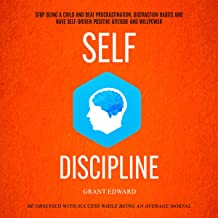 Self Discipline: Stop Being a Child and Beat Procrastination, Distraction Habits and Have Self-Driven Positive Attitude and Willpower: Be Obsessed with Success While Being an Average Mortal