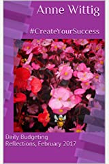 #CreateYourSuccess: Daily Budgeting Reflections, February 2017 (Daily Bites, 2017 Book 2) Kindle Edition