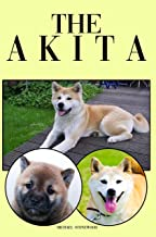 The Akita: A Complete and Comprehensive Beginners Guide to: Buying, Owning, Health, Grooming, Training, Obedience, Understanding and Caring for Your Akita