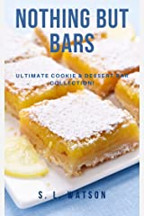 Nothing But Bars: Ultimate Cookie & Dessert Bar Collection! (Southern Cooking Recipes) Kindle Edition