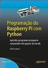 Programação do Raspberry Pi com Python: Aprenda a programar no pequeno computador mais popular do mundo (Portuguese Edition)