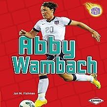 Abby Wambach: Amazing Athletes