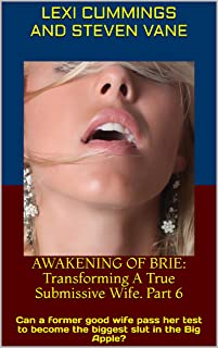 AWAKENING OF BRIE: Transforming A True Submissive Wife. Part 6: Can a former good wife pass her test to become the biggest slut in the Big Apple?
