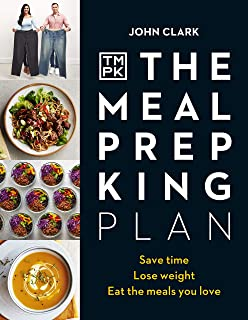 The Meal Prep King Plan: Save time. Lose weight. Eat the meals you love by John Clark: Save time. Lose weight. Eat the mea...
