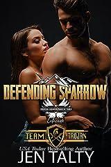 Defending Sparrow: Brotherhood Protectors World (Team Trojan Book 4) Kindle Edition